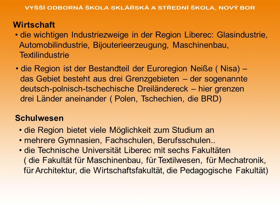 Wirtschaft die wichtigen Industriezweige in der Region Liberec: Glasindustrie, Automobilindustrie, Bijouterieerzeugung, Maschinenbau, Textilindustrie