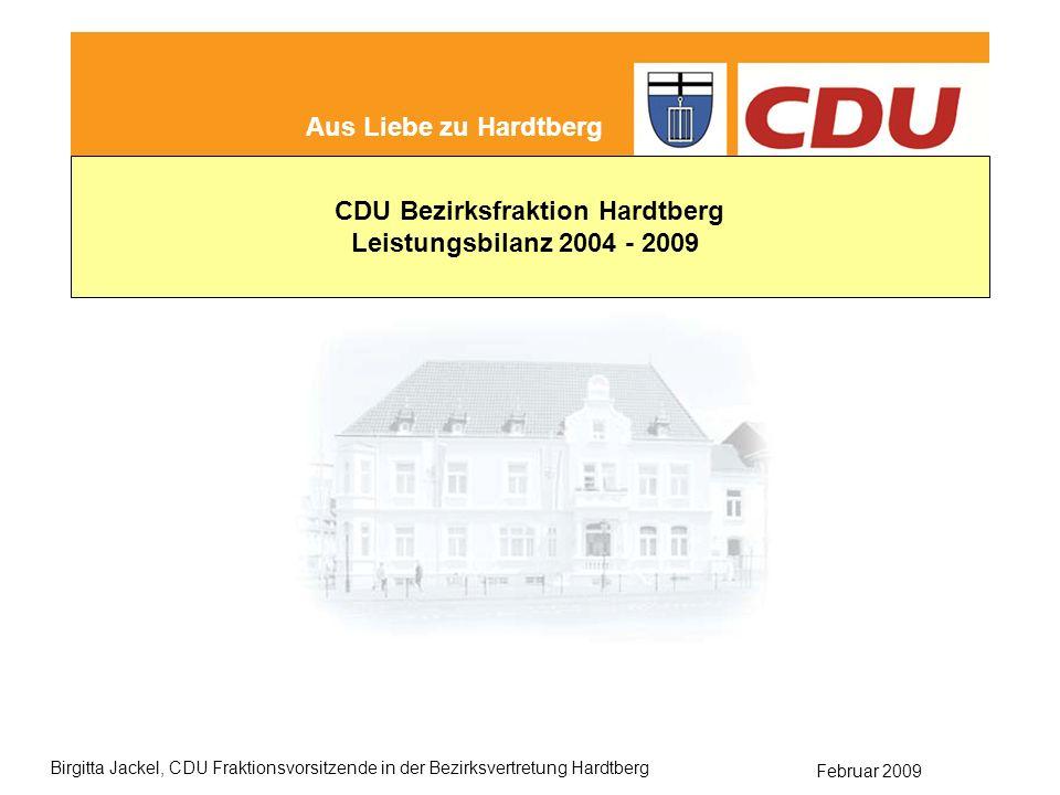 Februar 2009 Birgitta Jackel, CDU Fraktionsvorsitzende in der Bezirksvertretung Hardtberg Leistungsbilanz der CDU Hardtberg Wahlprogramm 2004-2009 gesagt - getan Aus Liebe zu Hardtberg CDU Bezirksfraktion Hardtberg Leistungsbilanz 2004 - 2009