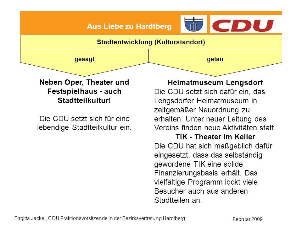 Februar 2009 Birgitta Jackel, CDU Fraktionsvorsitzende in der Bezirksvertretung Hardtberg Aus Liebe zu Hardtberg gesagt getan Stadtentwicklung (Kulturstandort) Neben Oper, Theater und Festspielhaus - auch Stadtteilkultur.