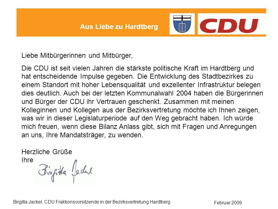Februar 2009 Birgitta Jackel, CDU Fraktionsvorsitzende in der Bezirksvertretung Hardtberg Liebe Mitbürgerinnen und Mitbürger, Die CDU ist seit vielen Jahren die stärkste politische Kraft im Hardtberg und hat entscheidende Impulse gegeben.
