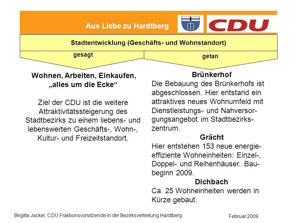 Februar 2009 Birgitta Jackel, CDU Fraktionsvorsitzende in der Bezirksvertretung Hardtberg Aus Liebe zu Hardtberg gesagt getan Stadtentwicklung (Geschäfts- und Wohnstandort) Wohnen, Arbeiten, Einkaufen, alles um die Ecke Ziel der CDU ist die weitere Attraktivitätssteigerung des Stadtbezirks zu einem liebens- und lebenswerten Geschäfts-, Wohn-, Kultur- und Freizeitstandort.