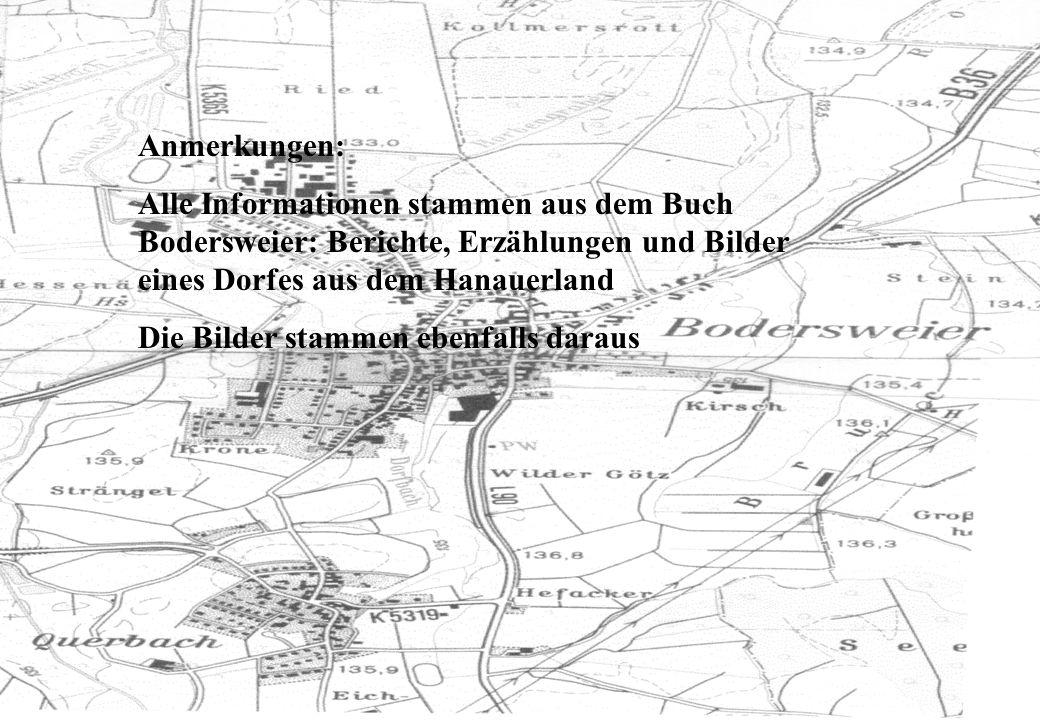 Anmerkungen: Alle Informationen stammen aus dem Buch Bodersweier: Berichte, Erzählungen und Bilder eines Dorfes aus dem Hanauerland Die Bilder stammen