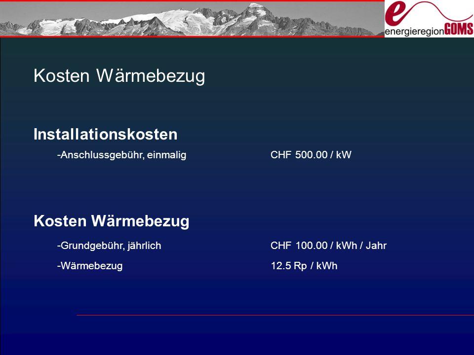 Kosten Wärmebezug Installationskosten -Anschlussgebühr, einmaligCHF 500.00 / kW Kosten Wärmebezug -Grundgebühr, jährlichCHF 100.00 / kWh / Jahr -Wärmebezug12.5 Rp / kWh