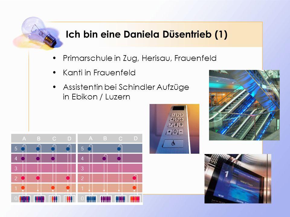 Ich bin eine Daniela Düsentrieb (2) Mikrotechnik-Studium an der ETH Lausanne: Eidgenössische Technische Hochschule, Ecole Polytechnique Fédérale Lausanne Diplomarbeit in Stockholm Ingenieur bei IWC in Schaffhausen Roboter Mensch .