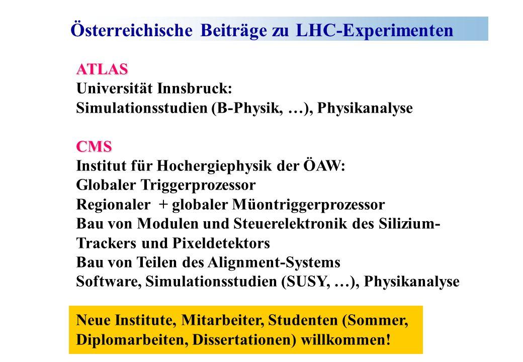 Österreichische Beiträge zu LHC-Experimenten ATLAS Universität Innsbruck: Simulationsstudien (B-Physik, …), PhysikanalyseCMS Institut für Hochergiephy