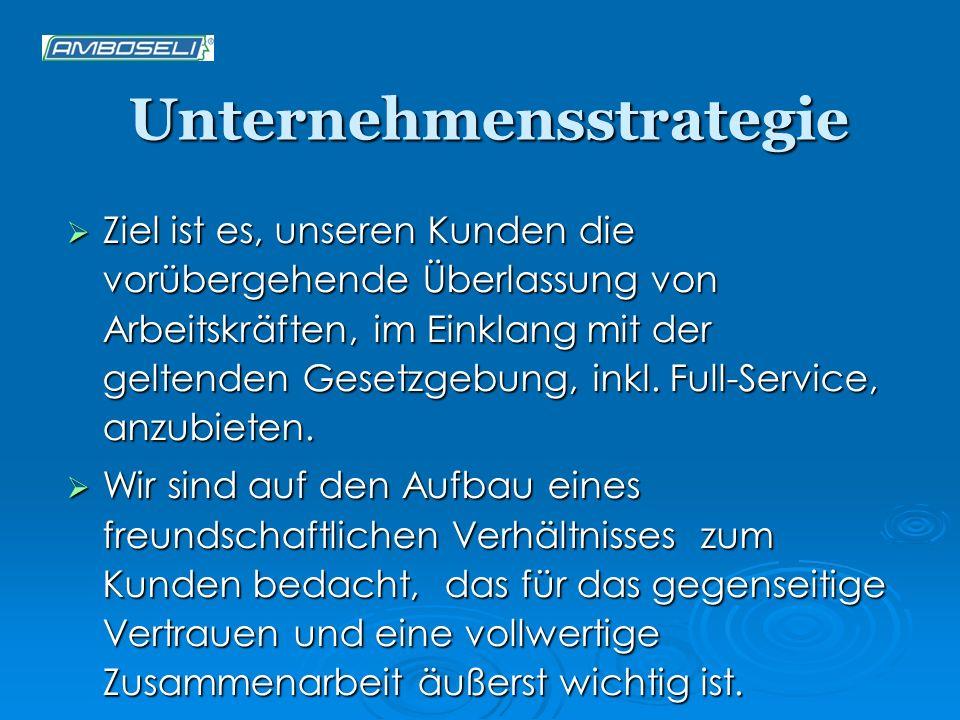 Unternehmensstrategie Ziel ist es, unseren Kunden die vorübergehende Überlassung von Arbeitskräften, im Einklang mit der geltenden Gesetzgebung, inkl.
