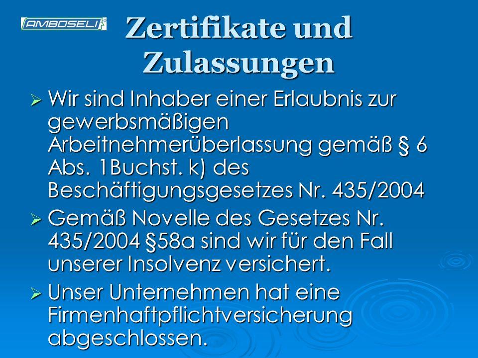 Zertifikate und Zulassungen Wir sind Inhaber einer Erlaubnis zur gewerbsmäßigen Arbeitnehmerüberlassung gemäß § 6 Abs. 1Buchst. k) des Beschäftigungsg