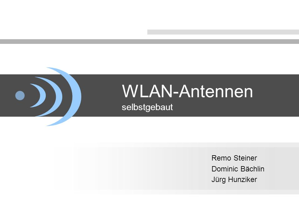 WLAN-Antennen selbstgebaut Remo Steiner Dominic Bächlin Jürg Hunziker