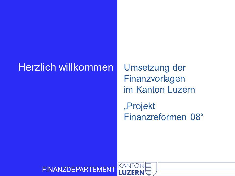 FINANZDEPARTEMENT Umsetzung der Finanzvorlagen im Kanton Luzern Projekt Finanzreformen 08 Herzlich willkommen