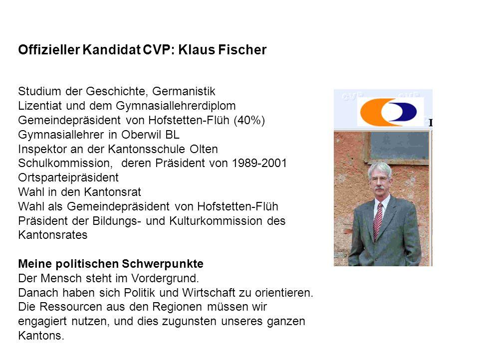 Offizieller Kandidat CVP: Klaus Fischer Studium der Geschichte, Germanistik Lizentiat und dem Gymnasiallehrerdiplom Gemeindepräsident von Hofstetten-F