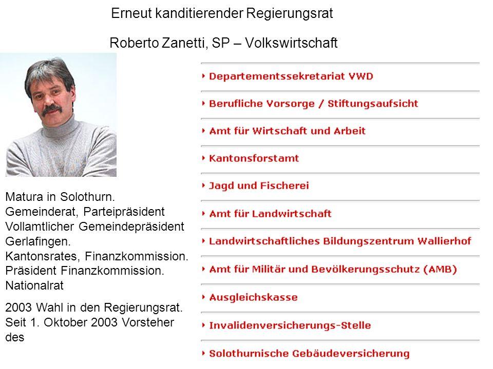 Erneut kanditierender Regierungsrat Roberto Zanetti, SP – Volkswirtschaft Matura in Solothurn. Gemeinderat, Parteipräsident Vollamtlicher Gemeindepräs