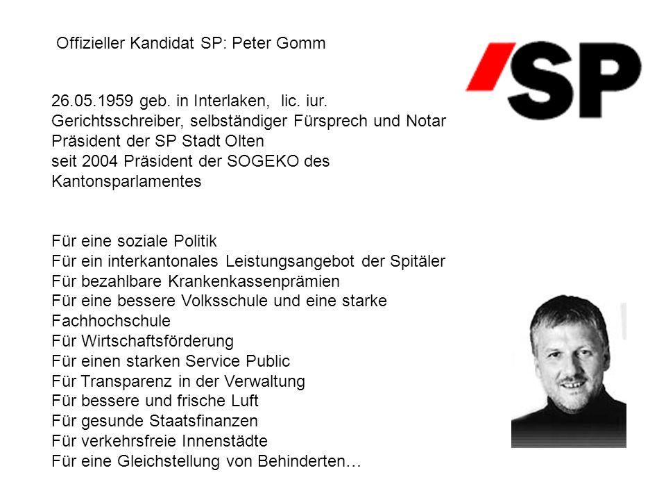 Offizieller Kandidat SP: Peter Gomm 26.05.1959 geb. in Interlaken, lic. iur. Gerichtsschreiber, selbständiger Fürsprech und Notar Präsident der SP Sta