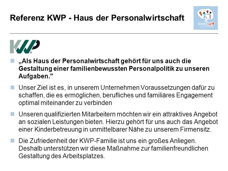 Referenz KWP - Haus der Personalwirtschaft Als Haus der Personalwirtschaft gehört für uns auch die Gestaltung einer familienbewussten Personalpolitik