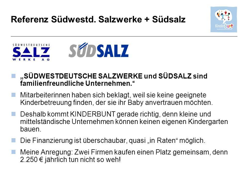 Referenz Südwestd. Salzwerke + Südsalz SÜDWESTDEUTSCHE SALZWERKE und SÜDSALZ sind familienfreundliche Unternehmen. Mitarbeiterinnen haben sich beklagt
