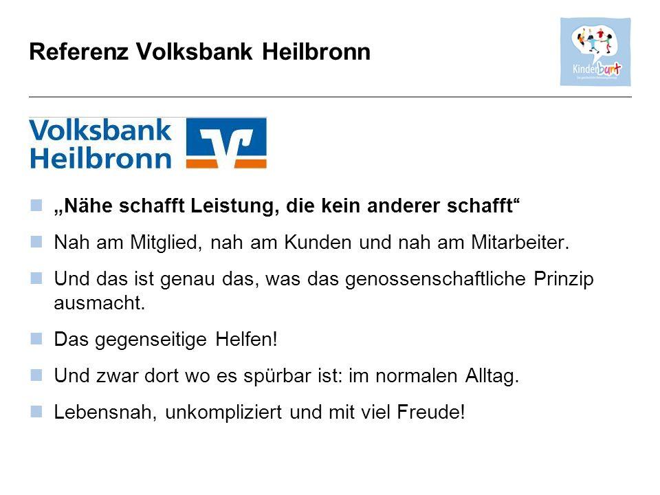 Referenz Volksbank Heilbronn Nähe schafft Leistung, die kein anderer schafft Nah am Mitglied, nah am Kunden und nah am Mitarbeiter. Und das ist genau