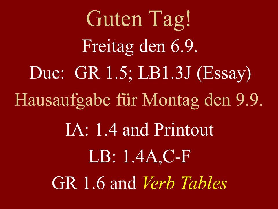 Guten Tag. Freitag den 6.9. Due: GR 1.5; LB1.3J (Essay) Hausaufgabe für Montag den 9.9.