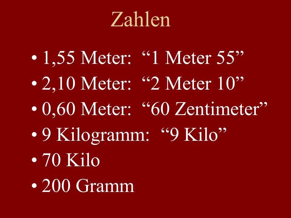 Zahlen 1,55 Meter: 1 Meter 55 2,10 Meter: 2 Meter 10 0,60 Meter: 60 Zentimeter 9 Kilogramm: 9 Kilo 70 Kilo 200 Gramm