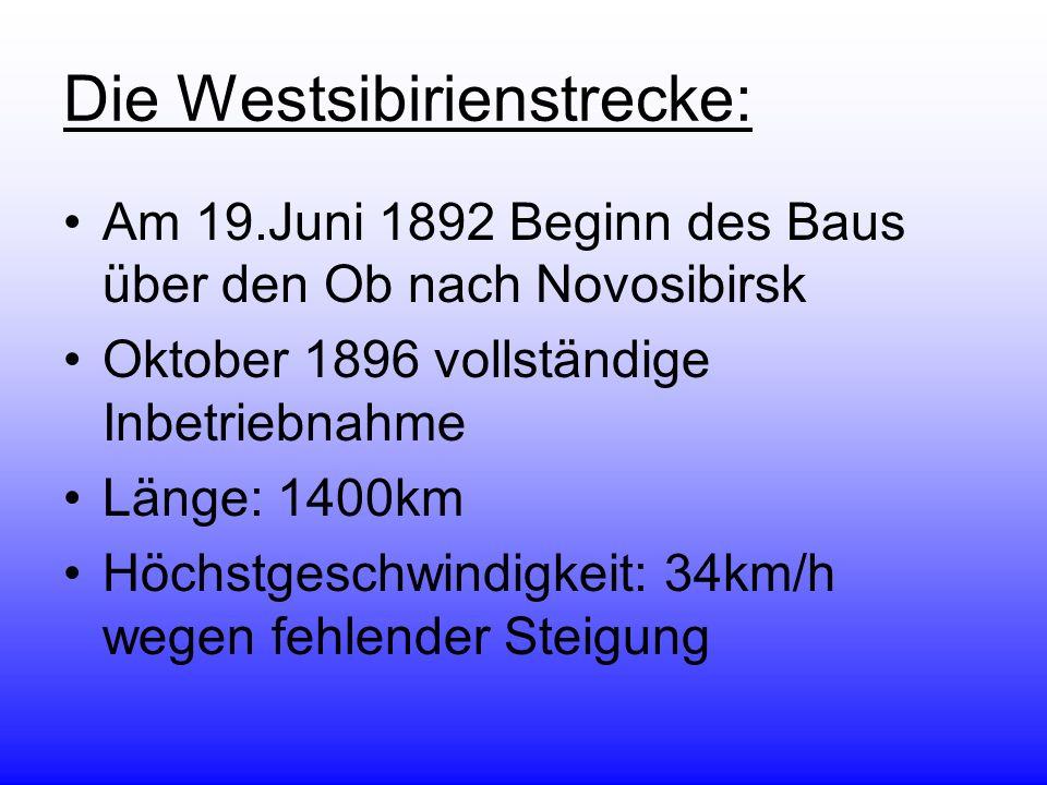 Die Westsibirienstrecke: Am 19.Juni 1892 Beginn des Baus über den Ob nach Novosibirsk Oktober 1896 vollständige Inbetriebnahme Länge: 1400km Höchstges