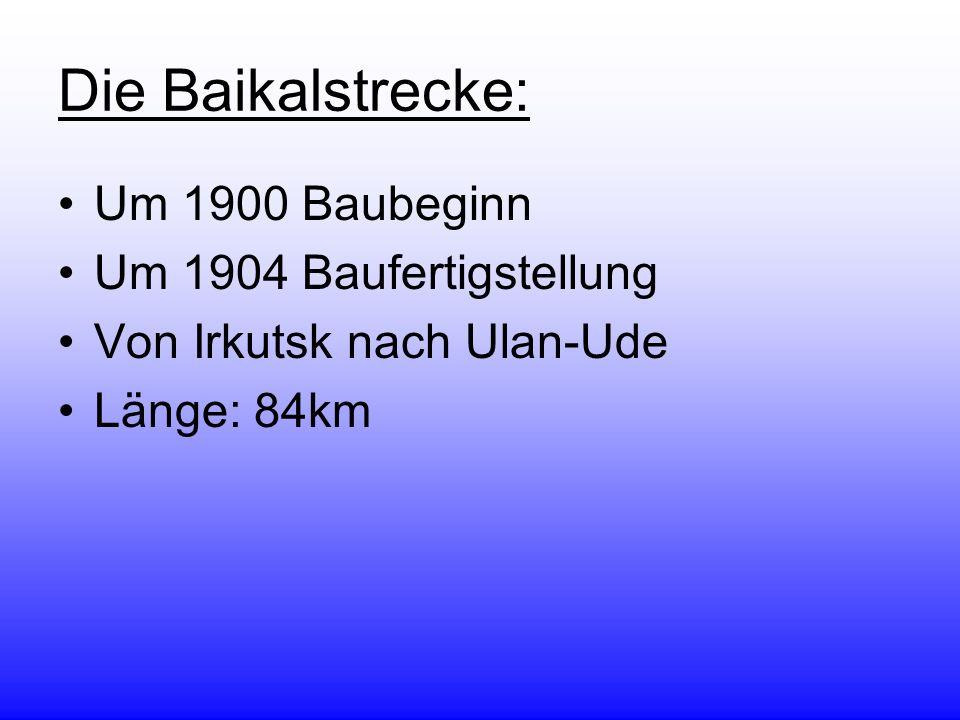 Die Baikalstrecke: Um 1900 Baubeginn Um 1904 Baufertigstellung Von Irkutsk nach Ulan-Ude Länge: 84km