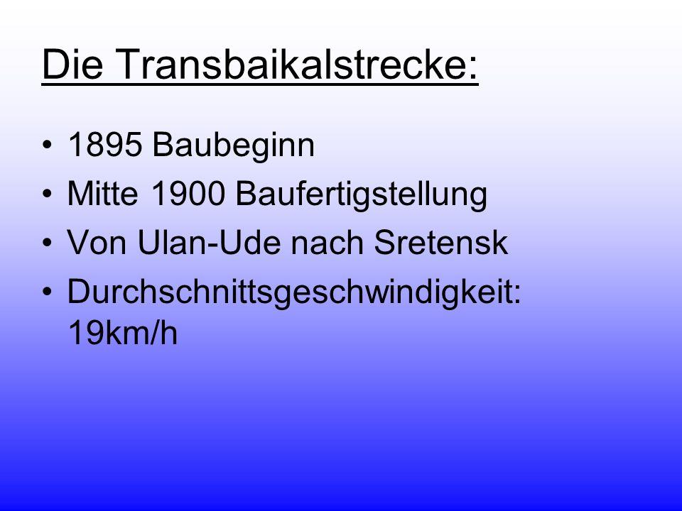 Die Transbaikalstrecke: 1895 Baubeginn Mitte 1900 Baufertigstellung Von Ulan-Ude nach Sretensk Durchschnittsgeschwindigkeit: 19km/h