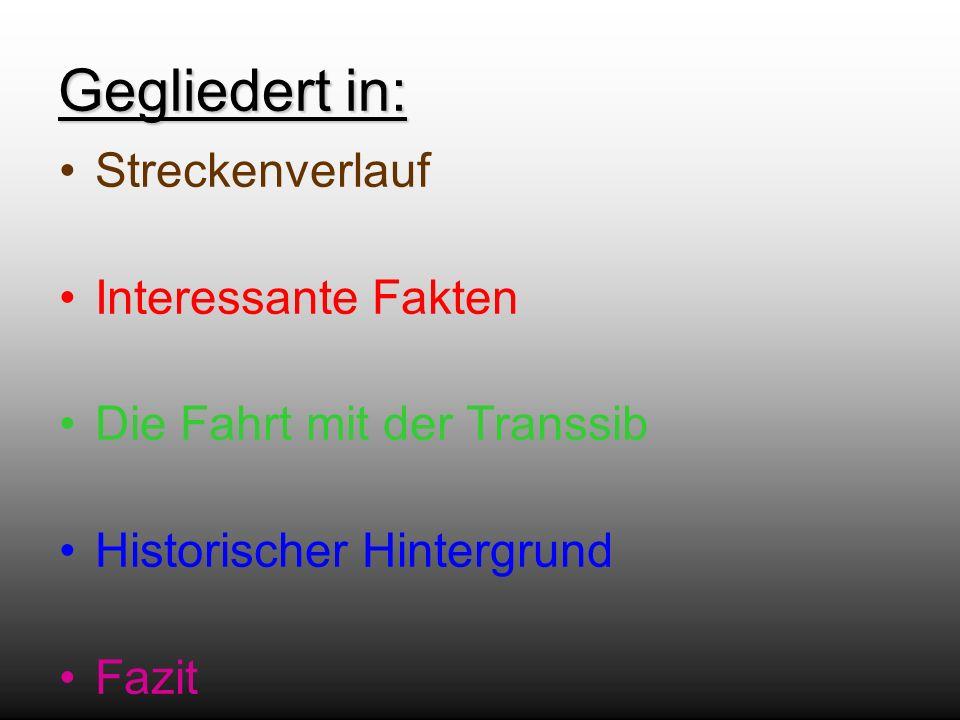 Gegliedert in: Streckenverlauf Interessante Fakten Die Fahrt mit der Transsib Historischer Hintergrund Fazit