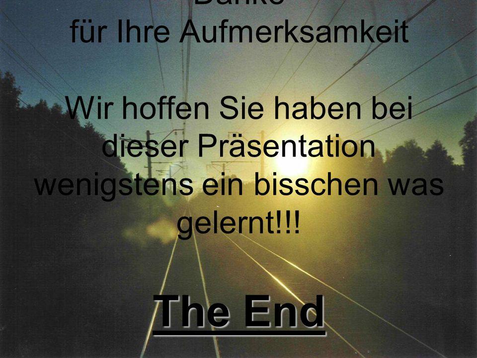 The End Danke für Ihre Aufmerksamkeit Wir hoffen Sie haben bei dieser Präsentation wenigstens ein bisschen was gelernt!!! The End