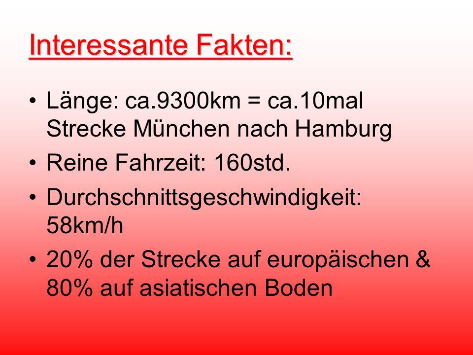 Interessante Fakten: Länge: ca.9300km = ca.10mal Strecke München nach Hamburg Reine Fahrzeit: 160std. Durchschnittsgeschwindigkeit: 58km/h 20% der Str