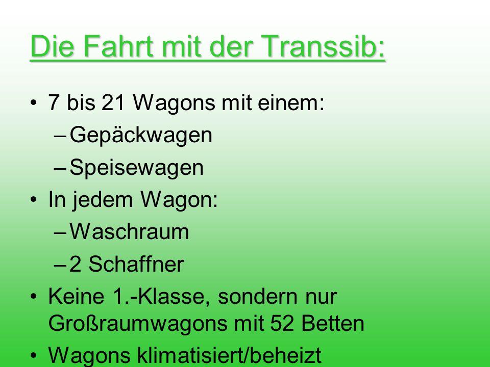 Die Fahrt mit der Transsib: 7 bis 21 Wagons mit einem: –Gepäckwagen –Speisewagen In jedem Wagon: –Waschraum –2 Schaffner Keine 1.-Klasse, sondern nur