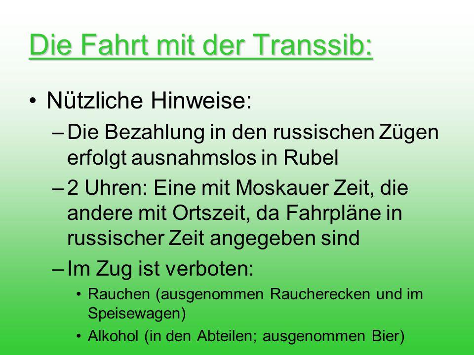 Die Fahrt mit der Transsib: Nützliche Hinweise: –Die Bezahlung in den russischen Zügen erfolgt ausnahmslos in Rubel –2 Uhren: Eine mit Moskauer Zeit,