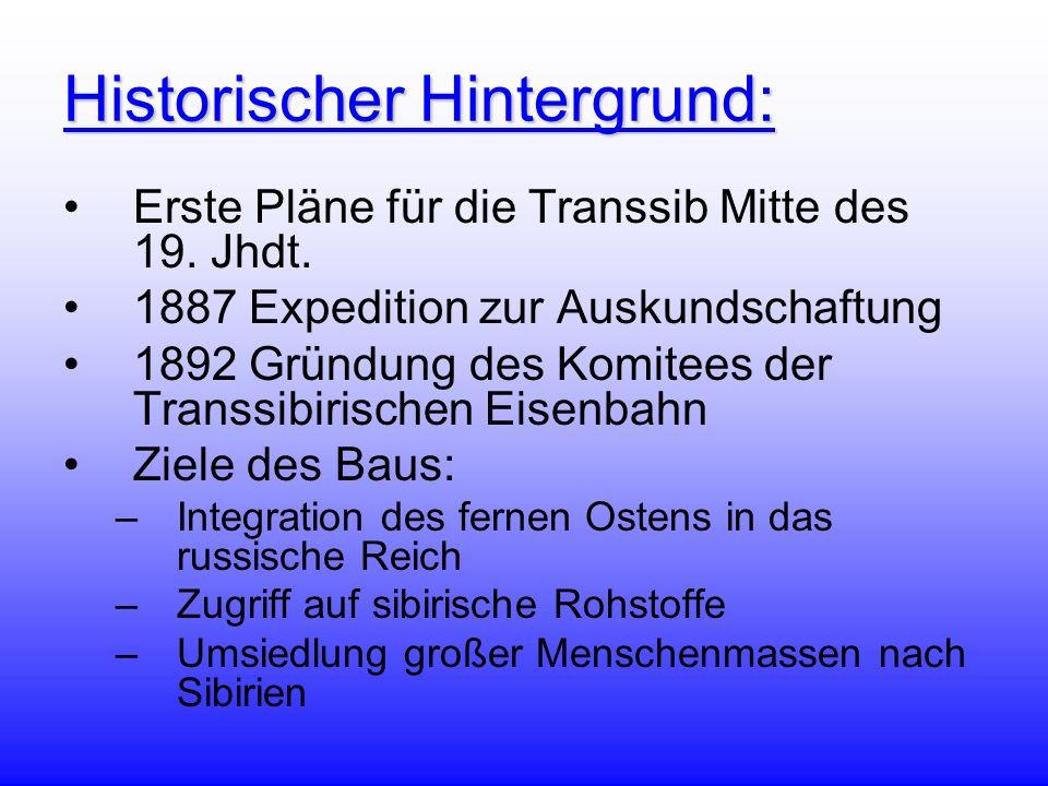 Historischer Hintergrund: Erste Pläne für die Transsib Mitte des 19. Jhdt. 1887 Expedition zur Auskundschaftung 1892 Gründung des Komitees der Transsi
