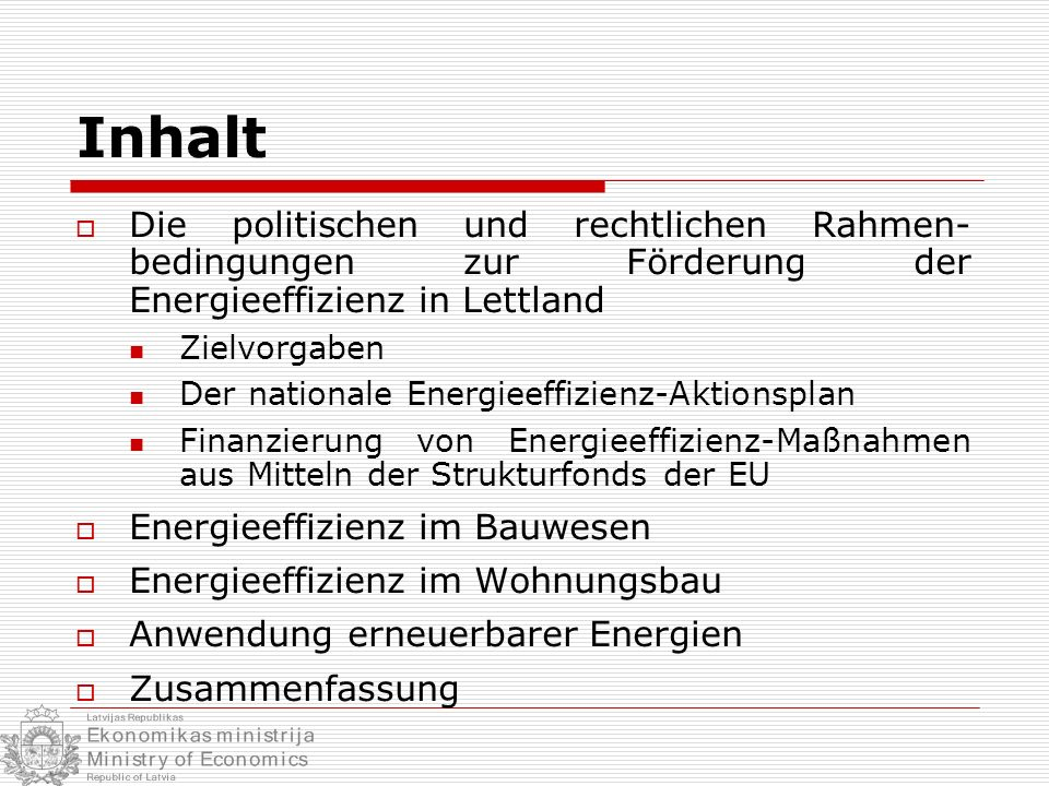 Inhalt Die politischen und rechtlichen Rahmen- bedingungen zur Förderung der Energieeffizienz in Lettland Zielvorgaben Der nationale Energieeffizienz-