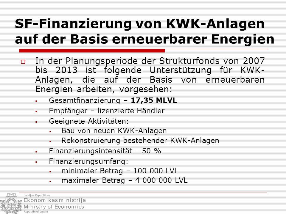 SF-Finanzierung von Fernwärmesystemen In der Planungsperiode der Strukturfonds von 2007 bis 2013 ist folgende Unterstützung zur Steigerung der Energieffizienz von Fernwärmesystemen vorgesehen: Gesamtfinanzierung – 44,06 MLVL Empfänger – lizenzierte Händler Geeignete Aktivitäten: Rekonstruierung Konversion von Brennstoffen (von fossilen zu erneuerbaren) Finanzierungsintensität – bis zu 85 % Finanzierungsumfang: minimaler Betrag – 50 000 LVL maximaler Betrag – 3 000 000 LVL