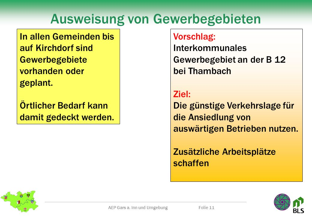 AEP Gars a. Inn und UmgebungFolie 11 Ausweisung von Gewerbegebieten In allen Gemeinden bis auf Kirchdorf sind Gewerbegebiete vorhanden oder geplant. Ö