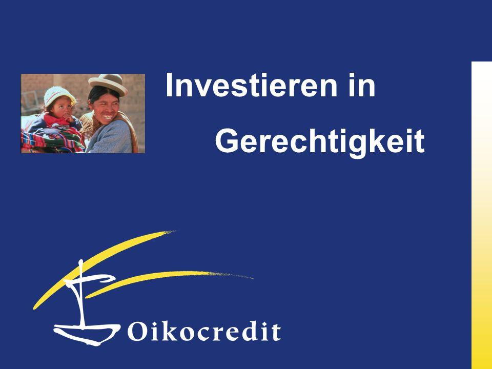 Oikocredit unterstützt weltweit mehr als 720.000 Menschen Nah bei den Menschen: 68 Länder 637 Partner davon 390 MFI´s 11 Regionalbüros 17 Länderbüros Zentrale in NL