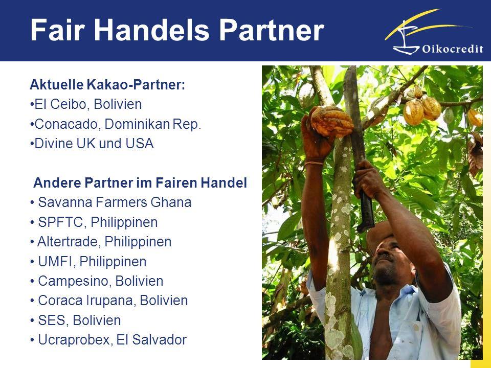 Aktuelle Kakao-Partner: El Ceibo, Bolivien Conacado, Dominikan Rep. Divine UK und USA Andere Partner im Fairen Handel Savanna Farmers Ghana SPFTC, Phi