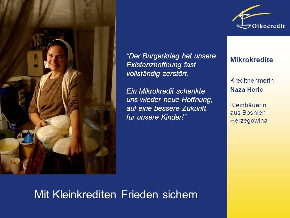 Mit Kleinkrediten Frieden sichern Mikrokredite Kreditnehmerin Naza Heric Kleinbäuerin aus Bosnien- Herzegowina Der Bürgerkrieg hat unsere Existenzhoff