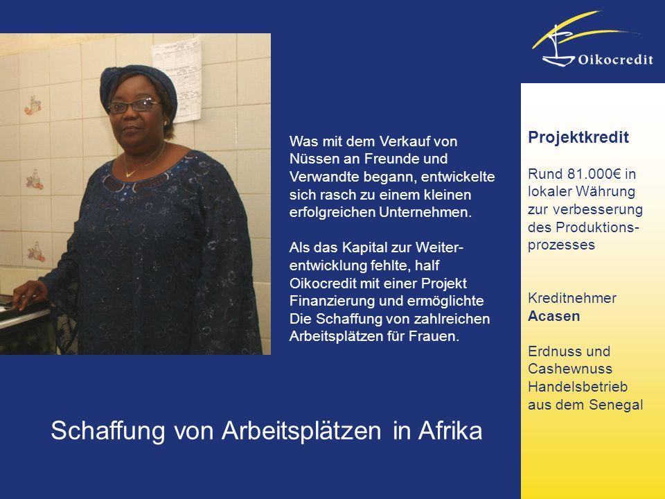 Schaffung von Arbeitsplätzen in Afrika Projektkredit Rund 81.000 in lokaler Währung zur verbesserung des Produktions- prozesses Kreditnehmer Acasen Er