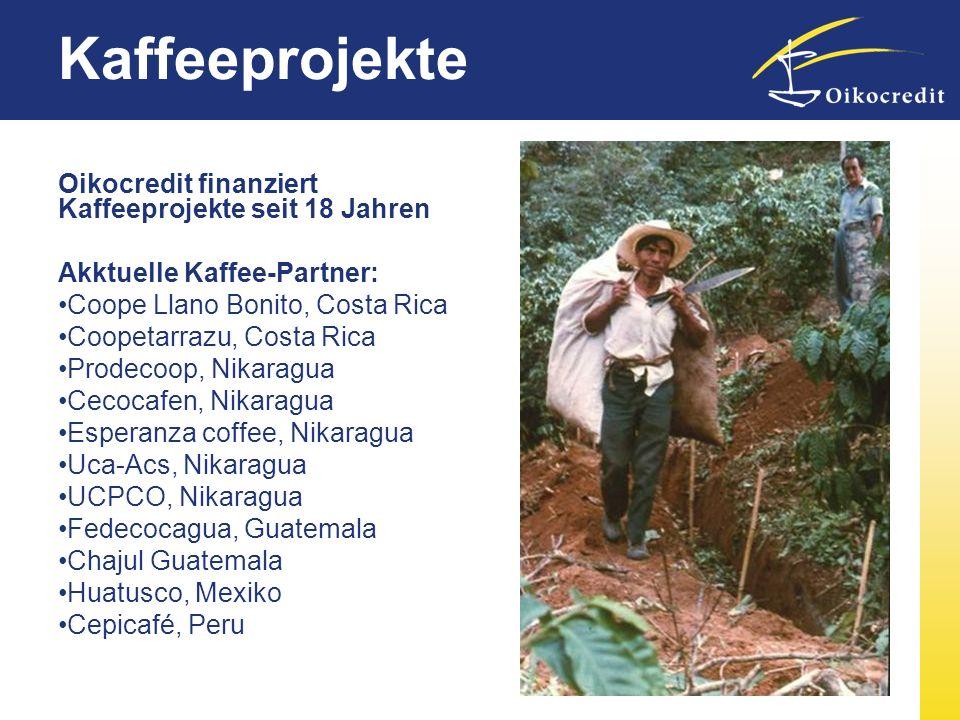 Kaffeeprojekte Oikocredit finanziert Kaffeeprojekte seit 18 Jahren Akktuelle Kaffee-Partner: Coope Llano Bonito, Costa Rica Coopetarrazu, Costa Rica P