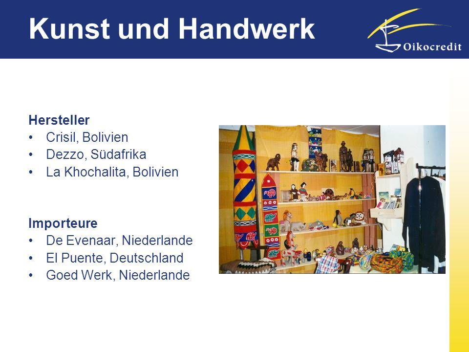 Kunst und Handwerk Hersteller Crisil, Bolivien Dezzo, Südafrika La Khochalita, Bolivien Importeure De Evenaar, Niederlande El Puente, Deutschland Goed