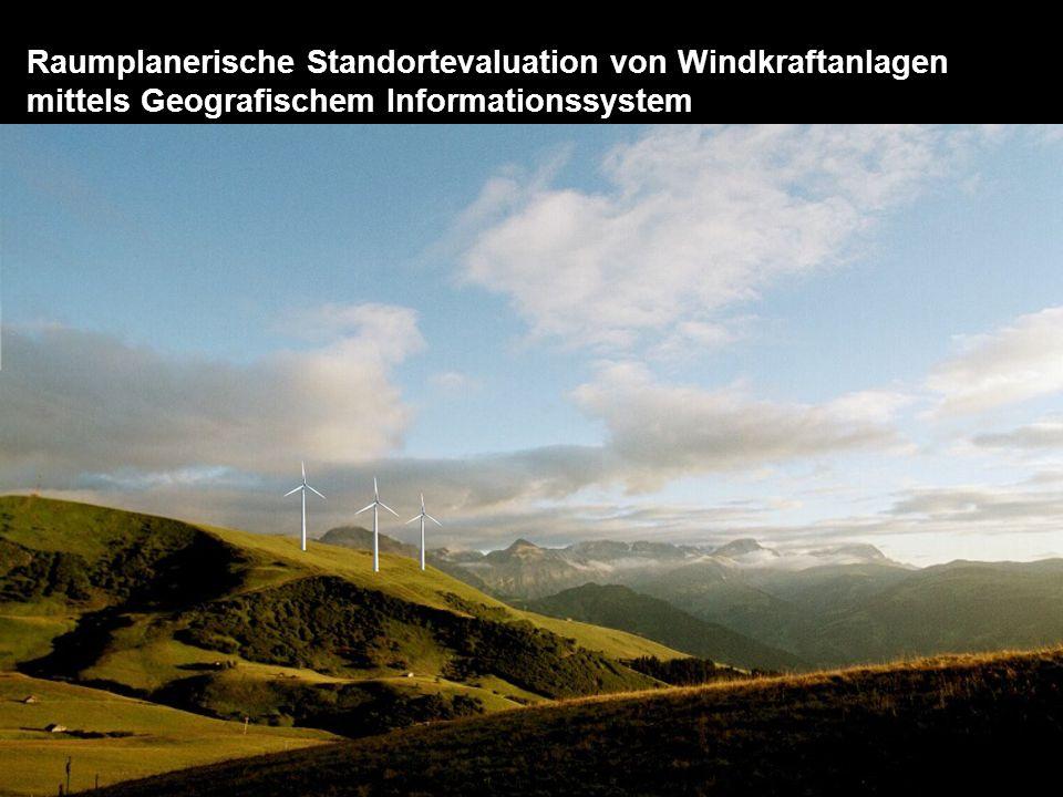 Raumplanerische Standortevaluation von Windkraftanlagen mittels Geografischem Informationssystem