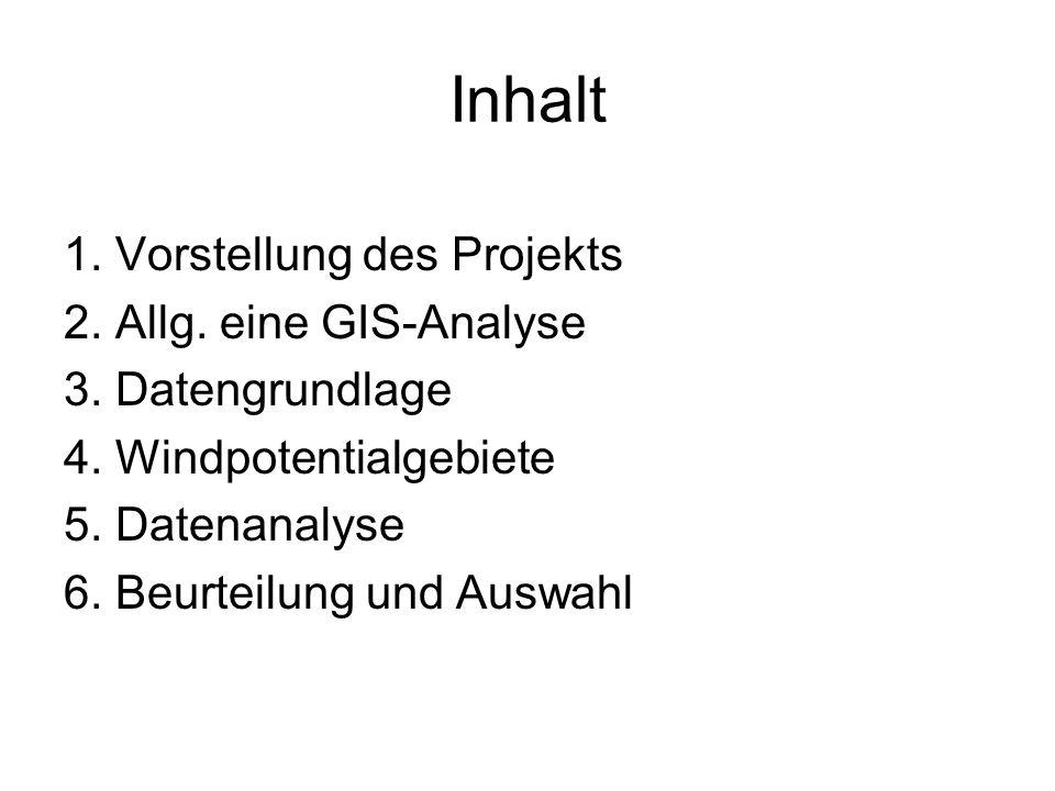 Inhalt 1. Vorstellung des Projekts 2. Allg. eine GIS-Analyse 3. Datengrundlage 4. Windpotentialgebiete 5. Datenanalyse 6. Beurteilung und Auswahl