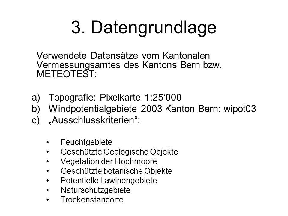 3. Datengrundlage Verwendete Datensätze vom Kantonalen Vermessungsamtes des Kantons Bern bzw. METEOTEST: a)Topografie: Pixelkarte 1:25000 b)Windpotent