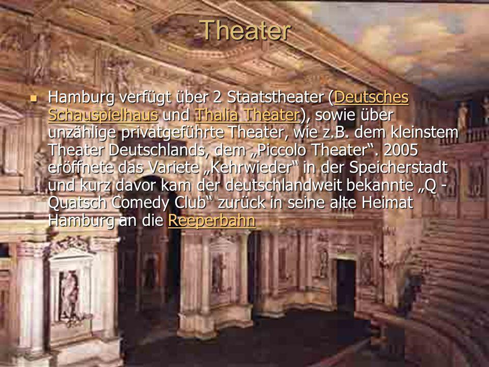 Theater Hamburg verfügt über 2 Staatstheater (Deutsches Schauspielhaus und Thalia Theater), sowie über unzählige privatgeführte Theater, wie z.B.