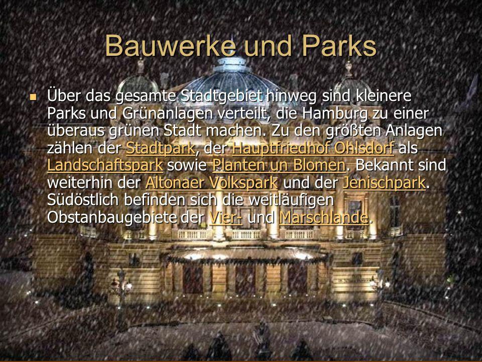 Bauwerke und Parks Über das gesamte Stadtgebiet hinweg sind kleinere Parks und Grünanlagen verteilt, die Hamburg zu einer überaus grünen Stadt machen.