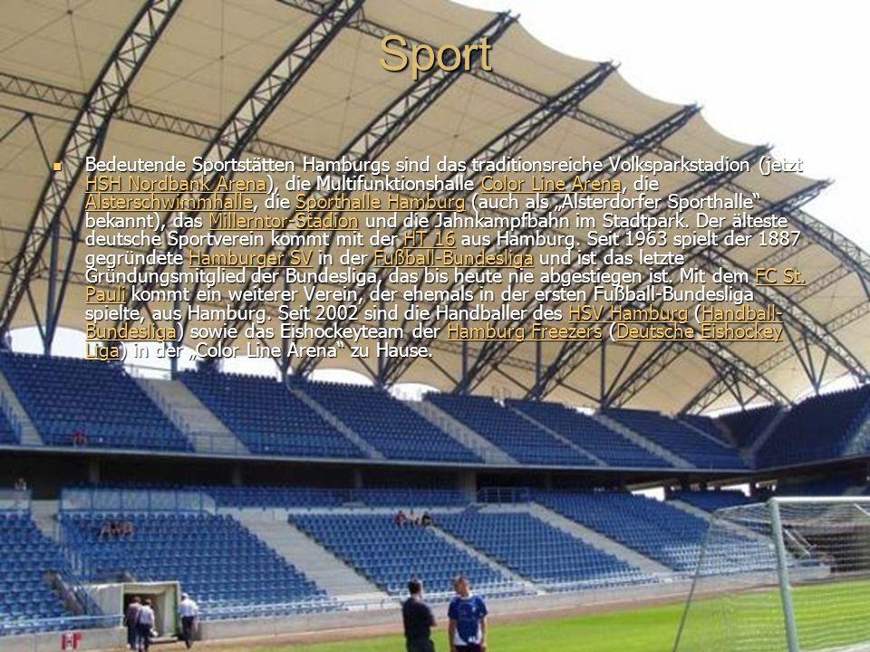 Sport Bedeutende Sportstätten Hamburgs sind das traditionsreiche Volksparkstadion (jetzt HSH Nordbank Arena), die Multifunktionshalle Color Line Arena, die Alsterschwimmhalle, die Sporthalle Hamburg (auch als Alsterdorfer Sporthalle bekannt), das Millerntor-Stadion und die Jahnkampfbahn im Stadtpark.