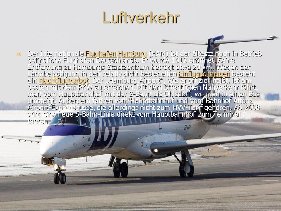 Luftverkehr Der internationale Flughafen Hamburg (HAM) ist der älteste noch in Betrieb befindliche Flughafen Deutschlands.