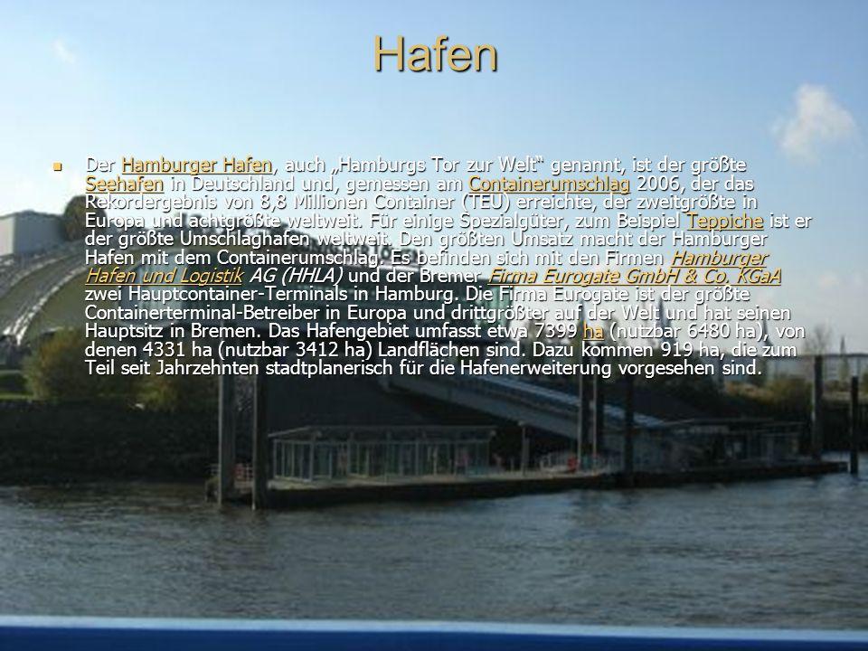 Hafen Der Hamburger Hafen, auch Hamburgs Tor zur Welt genannt, ist der größte Seehafen in Deutschland und, gemessen am Containerumschlag 2006, der das Rekordergebnis von 8,8 Millionen Container (TEU) erreichte, der zweitgrößte in Europa und achtgrößte weltweit.