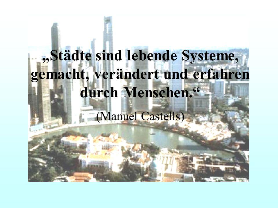 Städte sind lebende Systeme, gemacht, verändert und erfahren durch Menschen. (Manuel Castells)