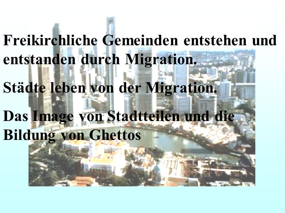 Freikirchliche Gemeinden entstehen und entstanden durch Migration.