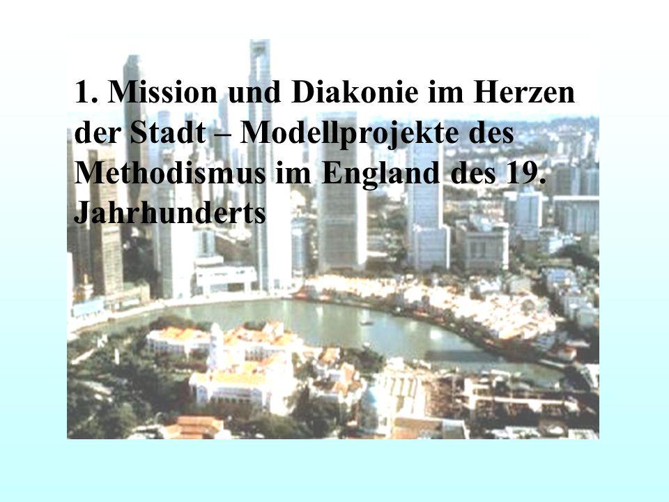 1. Mission und Diakonie im Herzen der Stadt – Modellprojekte des Methodismus im England des 19.